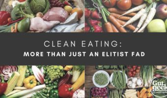 Clean Eating: More Than Just An Elitist Fad